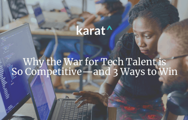 Why the War for Tech Talent is so Competitive — and 3 Ways to Win