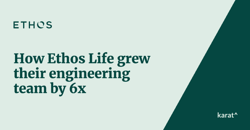 How Ethos Life grew their engineering team by 6X.