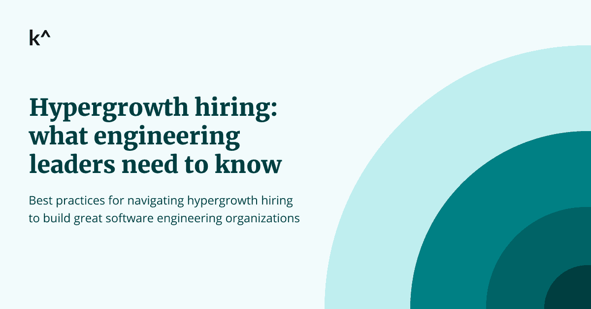 Hypergrowth hiring: what engineering leaders need to know
