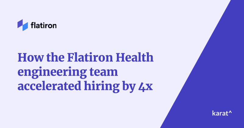 How the Flatiron Health engineering team accelerated hiring by 4x.