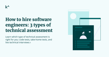 How to hire software engineers: 3 types of technical assessment